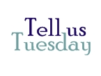 tell-us-tuesday